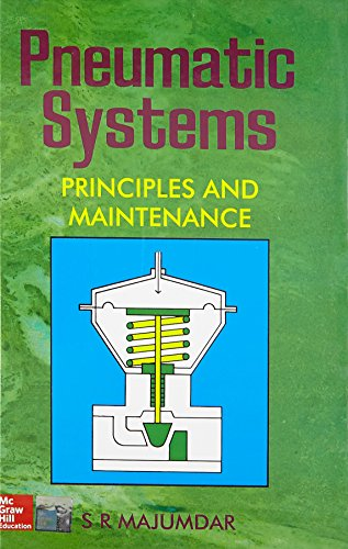 Pneumatic Systems: Principles and Maintenance: S.R. Majumdar