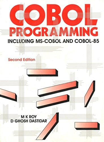 COBOL Programming: Including MS-COBOL and COBOL-85 (Second Edition): D. Ghosh Dastidar,M.K. Roy