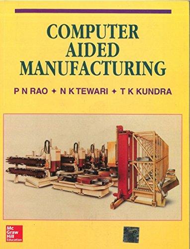 Computer Aided Manufacturing: N.K. Tiwari,P.N. Rao,T.K.