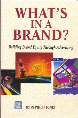 What?s in a Brand?: Building Brand Equity Through Advertising: John Philip Jones