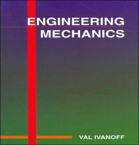 Engineering Mechanics: An Introduction to Statics, Dynamics: Ivanoff, Val
