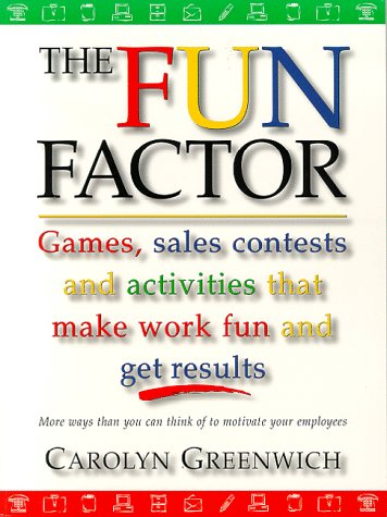 9780074704349: The Fun Factor: Games, Sales Contests and Activities that Make Work Fun and Get Results