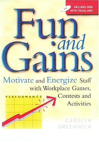 9780074707708: Fun and Gains: Motivate and Energize Staff with Workplace Games, Contests and Activities