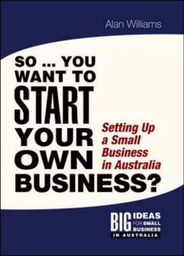 9780074710647: So You Want to Start Your Own Business: Setting up a Small Business in Australia