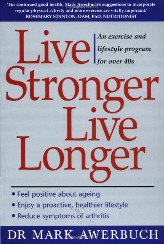 9780074710876: Live Stronger Live Longer: An exercise and lifestyle program for over 40s