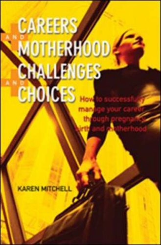 9780074713822: Careers and Motherhood, Challenges and Choices: How to Sucessfully Manage Your Career Through Pregnancy and Motherhood: How to Successfully Manage ... Professional Business General Reference)