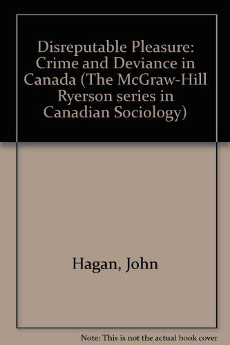 9780075486855: Disreputable Pleasure: Crime and Deviance in Canada (The McGraw-Hill Ryerson series in Canadian Sociology)