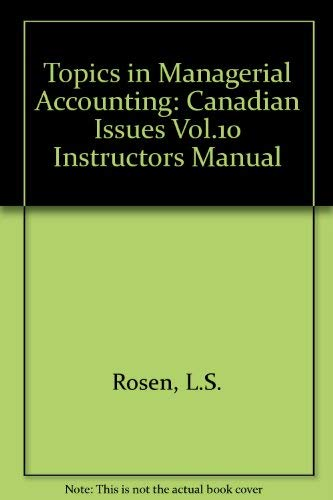 9780075487098: Topics in Managerial Accounting: Canadian Issues Vol.10 Instructors Manual