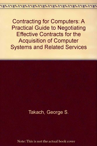 9780075498674: Contracting for Computers: A Practical Guide to Negotiating Effective Contracts for the Acquisition of Computer Systems and Related Services