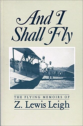 9780075499640: And I Shall Fly - The Flying Memoirs of Z. Lewis Leigh