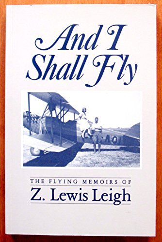9780075499640: And I Shall Fly: The Flying Memoirs of Z. Lewis Leigh