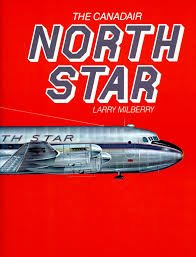 The Canadair North Star: Milberry, Larry