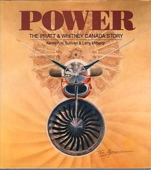 Power - The Pratt and Whitney Canada Story: Kenneth Sullivan and Larry Milberry