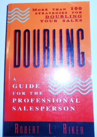 Doubling: A Guide for the Professional Salesperson: Robert L. Riker