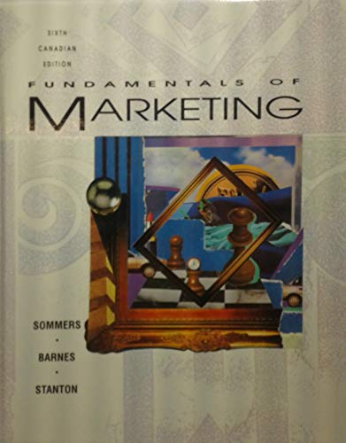 Fundamentals of Marketing, 6th Canadian Edition: Sommers, Barnes, Stanton,