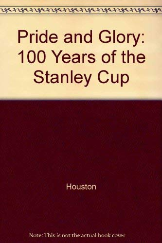 9780075513803: Pride and Glory: 100 Years of the Stanley Cup