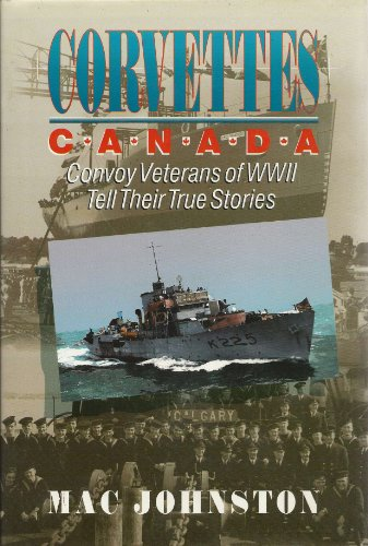 9780075513810: Corvettes Canada: Convoy Veterans of WWII Tell Their True Stories