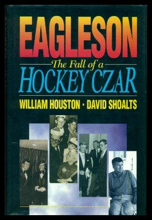 9780075517061: Eagleson: The Fall of a Hockey Czar