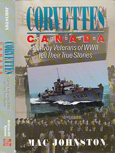 9780075518044: Corvettes Canada: Convoy Veterans of WW1 Tell Their True Stories