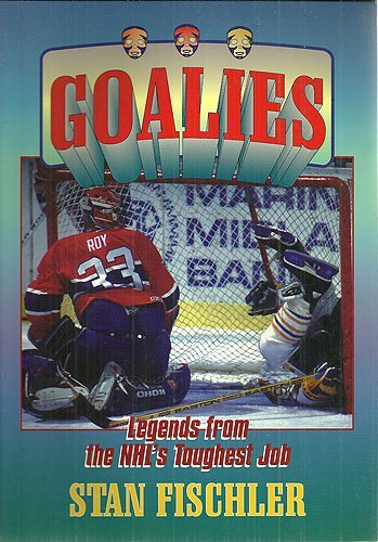 9780075518228: Goalies: Legends from the NHL's toughest job