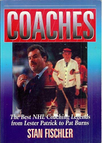 9780075518235: Coaches : The Best NHL Coaching Legends from Lester Patrick to Pat Burns