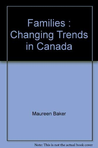 Families : Changing Trends in Canada: Maureen (editor) Baker