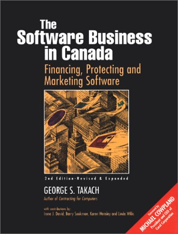 The Software Business in Canada: Financing, Protecting and Marketing Software: George S. Takach