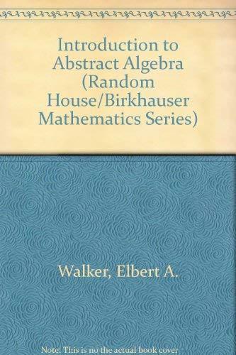 9780075538776: Introduction to Abstract Algebra (Random House/Birkhauser Mathematics Series)