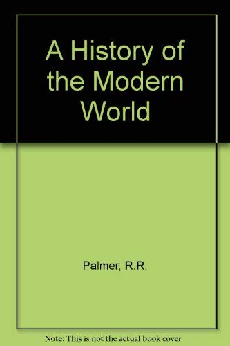A History of the Modern World (7th Edition): R. R. Palmer, Joel Colton
