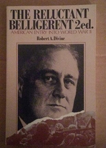 The Reluctant Belligerent: American Entry Into World: Robert A Divine