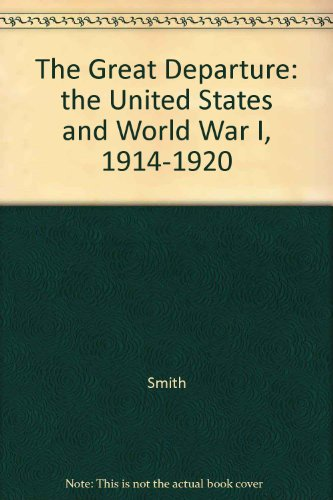 9780075547266: The Great Departure: The United States and World War I, 1914-1920
