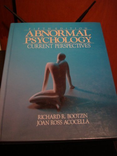 Abnormal Psychology: Current Perspectives: Richard R. Bootzin,