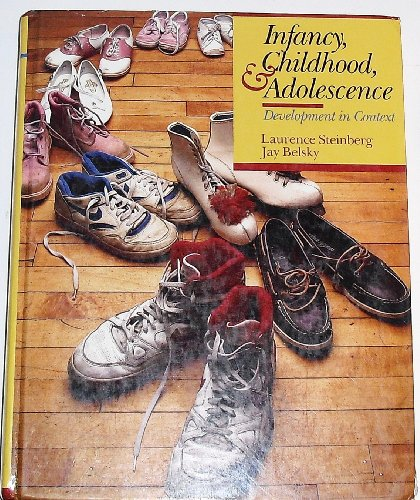 Infancy, Childhood, and Adolescence: Development in Context: Laurence Steinberg, Jay
