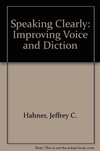 Speaking Clearly: Improving Voice and Diction: Hahner, Jeffrey C.;