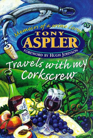 TRAVELS WITH MY CORKSCREW: Memoirs of a Wine Lover