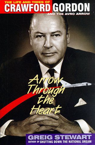 9780075601029: Arrow through the heart: The life and times of Crawford Gordon and the Avro Arrow