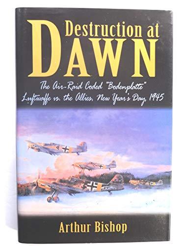 "Destruction at dawn: The air-raid coded ""Bodenplatte"" : Luftwaffe vs. the allies, New ..."