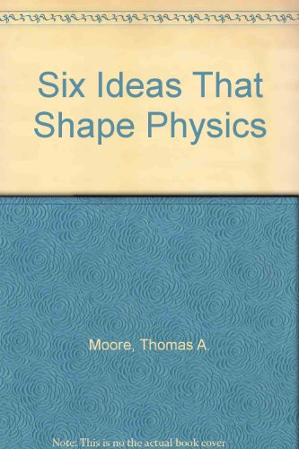 Six Ideas That Shape Physics: C, E, N, Q, R, T (0075613557) by Thomas A. Moore