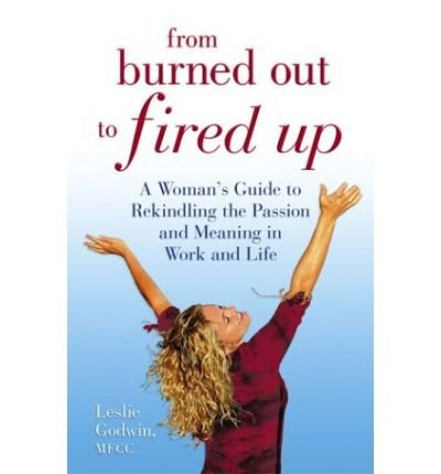 9780075731955: From Burned Out to Fired Up: A Woman's Guide to Rekindling the Passion and Meaning in Work and Life