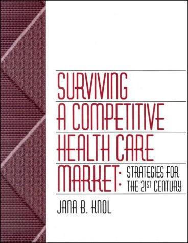 9780076007813: Surviving a Competitive Healthcare Market: Strategies for the 21st Century