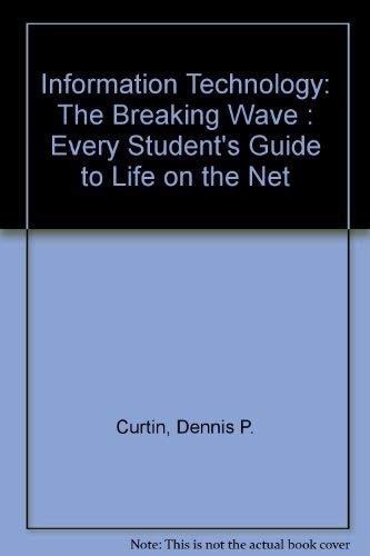9780076014880: Information Technology: The Breaking Wave : Every Student's Guide to Life on the Net