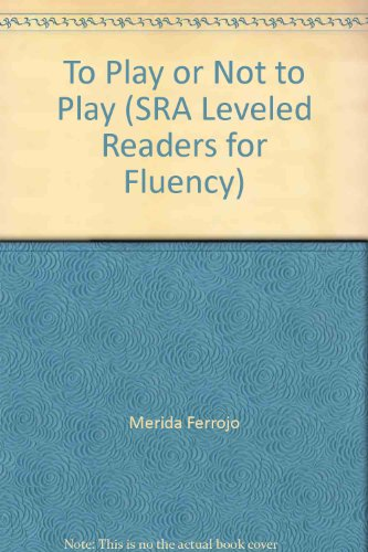 9780076055364: To Play or Not to Play (SRA Leveled Readers for Fluency)