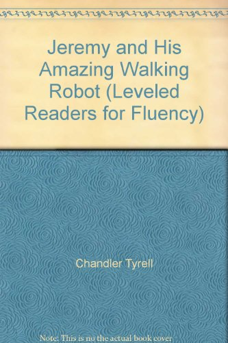 Jeremy and His Amazing Walking Robot (Leveled Readers for Fluency): Tyrell, Chandler