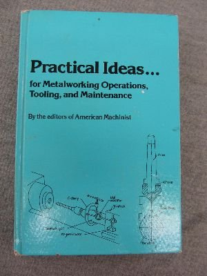 9780076069170: Practical ideas for metalworking operations, tooling, and maintenance