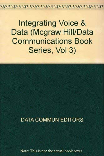 9780076070220: Integrating Voice and Data (Mcgraw Hill/Data Communications Book Series, Vol 3)