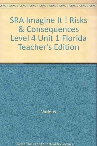 SRA Imagine It ! Risks & Consequences Level 4 Unit 1 Florida Teacher's Edition: Various