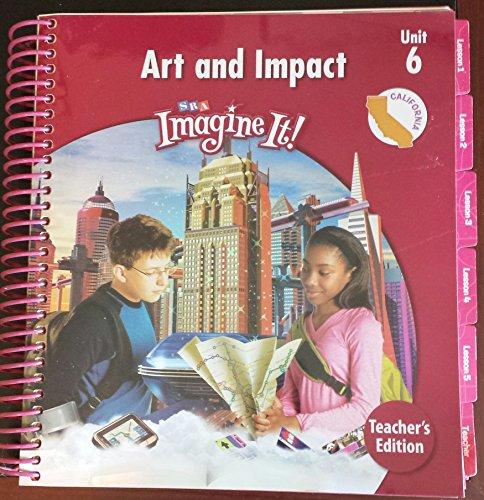 SRA Imagine It! Teacher's Edition Unit 6 Level 6 Art and Impact California Edition. (Imagine ...