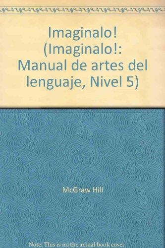 Imaginalo! (Imaginalo!: Manual de artes del lenguaje,: McGraw Hill