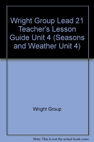 Wright Group Lead 21 Teacher's Lesson Guide Unit 4 (Seasons and Weather Unit 4) (0076567702) by Wright Group