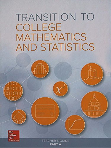 Transition to College Mathematics and Statistics, Teacher's Guide Part A, 9780076657841, ...